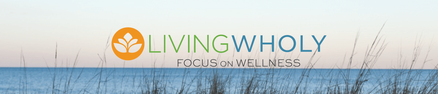 living wholy focus on welless